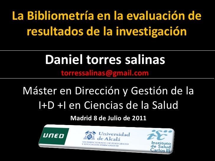 La Bibliometría en la evaluación de   resultados de la investigación      Daniel torres salinas         torressalinas@gmai...