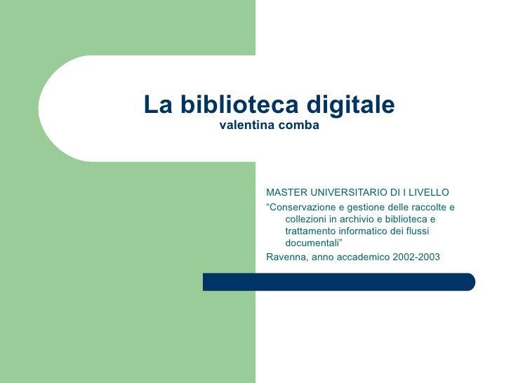 """La biblioteca digitale valentina comba MASTER UNIVERSITARIO DI I LIVELLO """" Conservazione e gestione delle raccolte e colle..."""