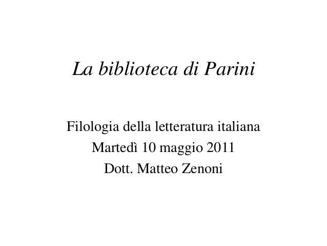 La biblioteca di PariniFilologia della letteratura italianaMartedì 10 maggio 2011Dott. Matteo Zenoni