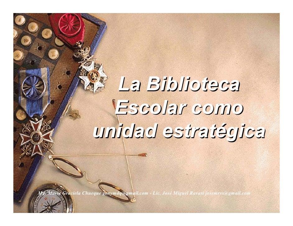 La Biblioteca                         Escolar como                       unidad estratégica  Mg. María Graciela Chueque ge...