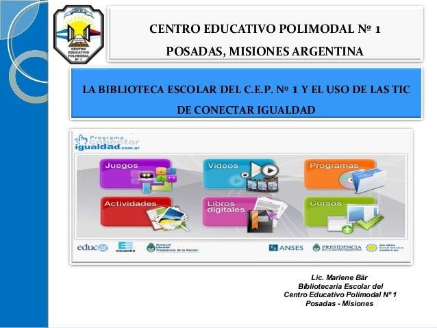 CENTRO EDUCATIVO POLIMODAL Nº  1  POSADAS, MISIONES ARGENTINA LA BIBLIOTECA ESCOLAR DEL C.E.P. Nº  1 Y EL USO DE LAS TIC  ...