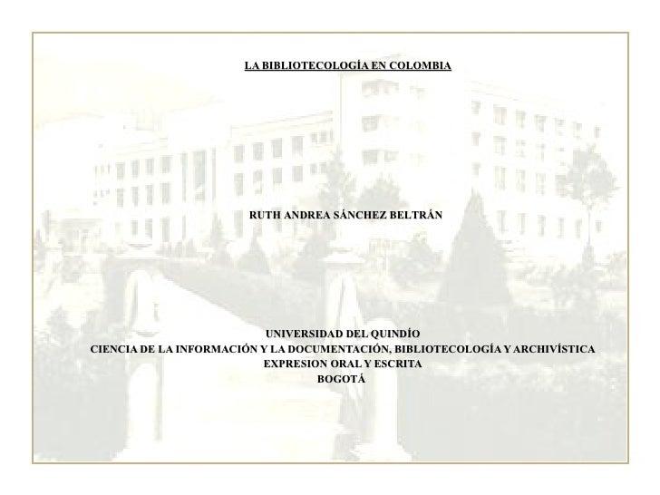 LA BIBLIOTECOLOGÍA EN COLOMBIA UNIVERSIDAD DEL QUINDÍO CIENCIA DE LA INFORMACIÓN Y LA DOCUMENTACIÓN, BIBLIOTECOLOGÍA Y ARC...
