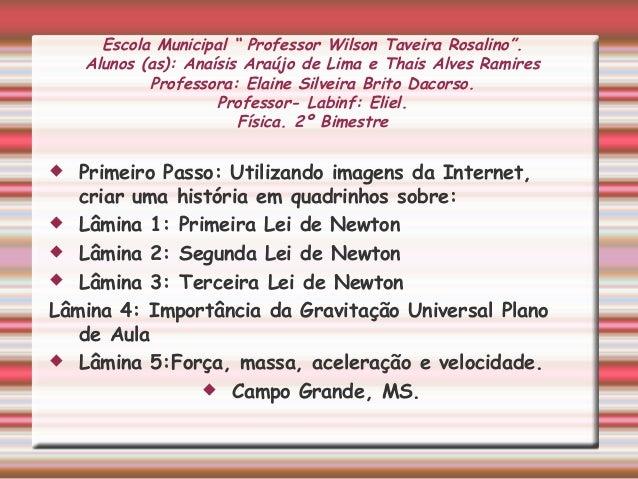 "Escola Municipal "" Professor Wilson Taveira Rosalino"". Alunos (as): Anaísis Araújo de Lima e Thais Alves Ramires Professor..."