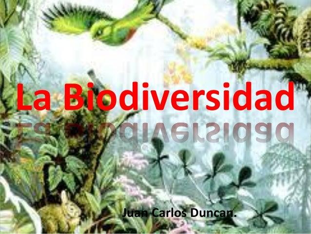 La Biodiversidad Juan Carlos Duncan.
