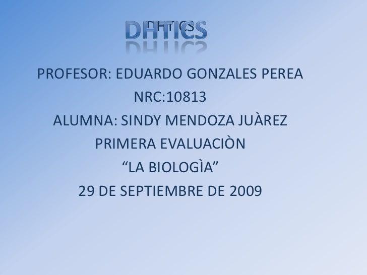 DHTICS<br />DHTICS<br />PROFESOR: EDUARDO GONZALES PEREA<br />NRC:10813<br />ALUMNA: SINDY MENDOZA JUÀREZ<br />PRIMERA EVA...