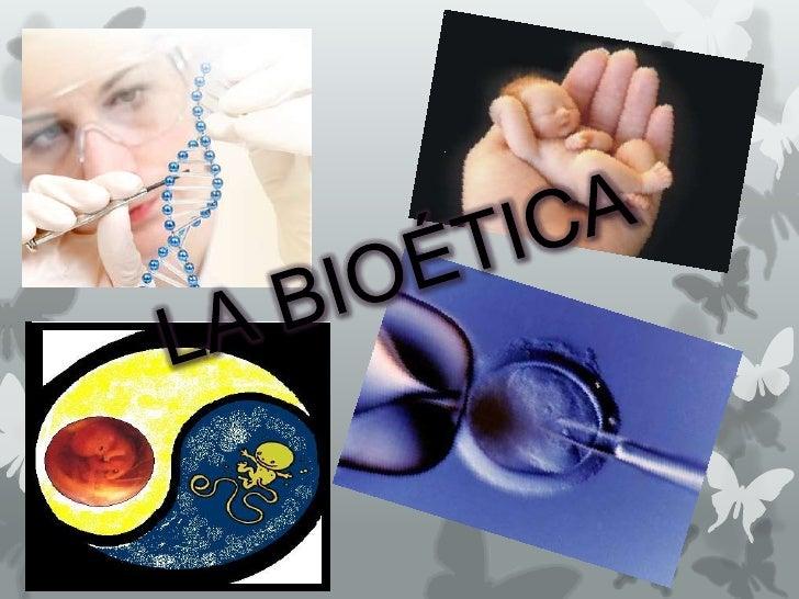 La Bioética.