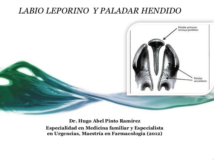 LABIO LEPORINO Y PALADAR HENDIDO              Dr. Hugo Abel Pinto Ramírez     Especialidad en Medicina familiar y Especial...