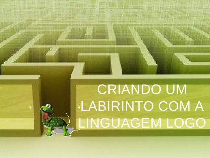 CRIANDO UM LABIRINTO COM A LINGUAGEM LOGO