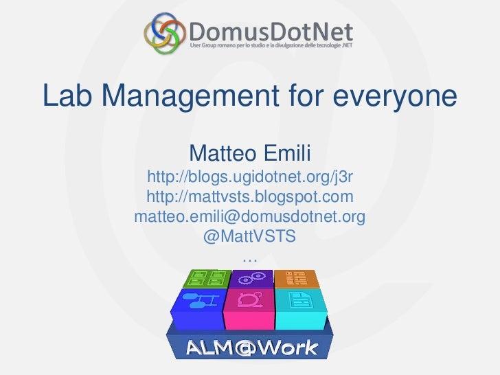 Lab Management for everyone            Matteo Emili      http://blogs.ugidotnet.org/j3r      http://mattvsts.blogspot.com ...