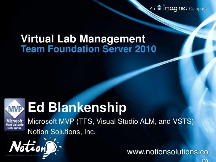 Virtual Lab Management<br />Team Foundation Server 2010<br />Ed Blankenship<br />Microsoft MVP (TFS, Visual Studio ALM, an...