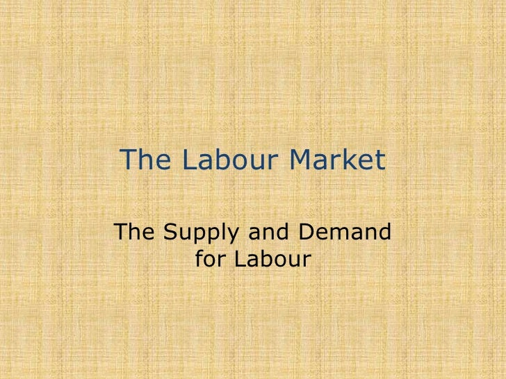 The Labour Market<br />The Supply and Demand for Labour<br />