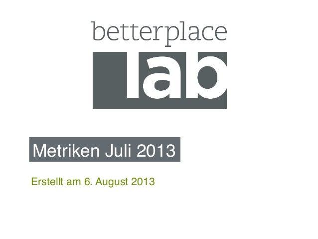 Metriken Juli 2013! Erstellt am 6. August 2013!