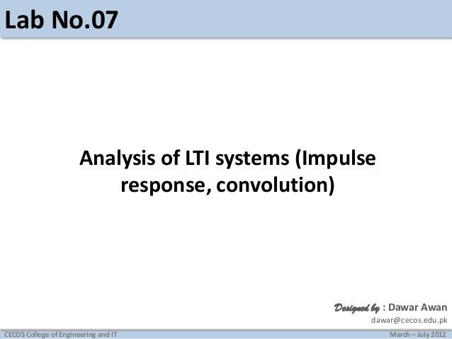 Lab No.07  Analysis of LTI systems (Impulse response, convolution)  Designed by : Dawar Awan dawar@cecos.edu.pk CECOS Coll...