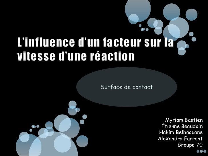 L'influence d'un facteur sur la vitesse d'une réaction<br />Surface de contact<br />Myriam Bastien<br />Étienne Beaudoin<b...