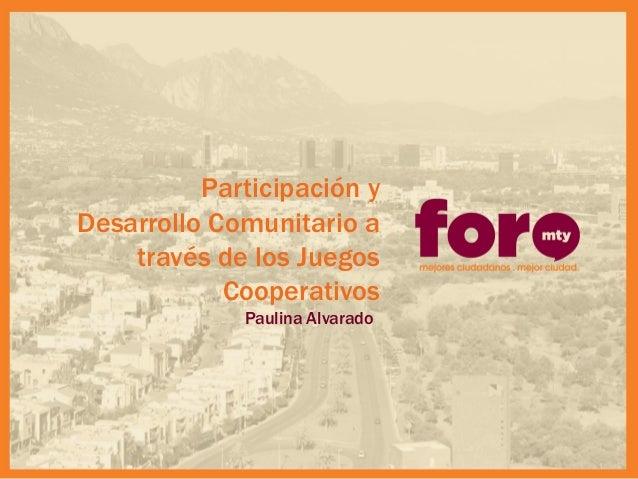 Participación y Desarrollo Comunitario a través de los Juegos Cooperativos  Paulina Alvarado