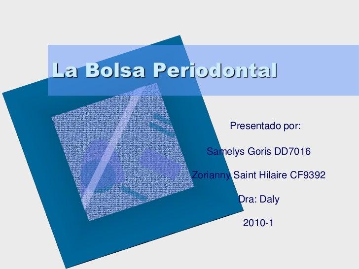 La Bolsa Periodontal                      Presentado por:                 Samelys Goris DD7016              Zorianny Saint...