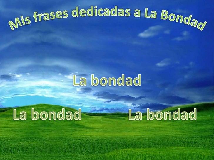 Mis frases dedicadas a La Bondad<br />La bondad<br />La bondad<br />La bondad<br />