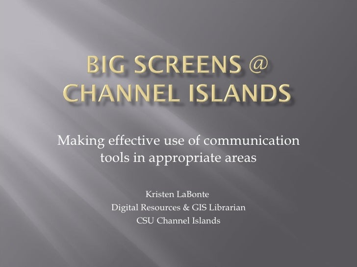 Making effective use of communication tools in appropriate areas Kristen LaBonte  Digital Resources & GIS Librarian CSU Ch...