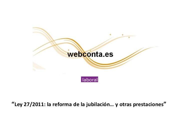 """""""Ley 27/2011: la reforma de la jubilación… y otras prestaciones"""""""