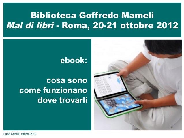 Biblioteca Goffredo Mameli  Mal di libri - Roma, 20-21 ottobre 2012                              ebook:                  c...