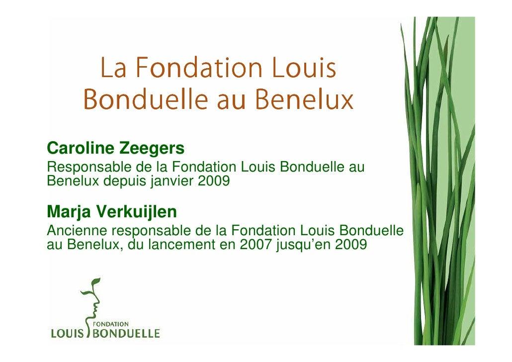 La Fondation Louis     Bonduelle au BeneluxCaroline ZeegersResponsable de la Fondation Louis Bonduelle auBenelux depuis ja...