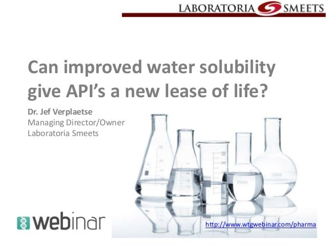 Can improved water solubility give API's a new lease of life? Dr. Jef Verplaetse Managing Director/Owner Laboratoria Smeet...