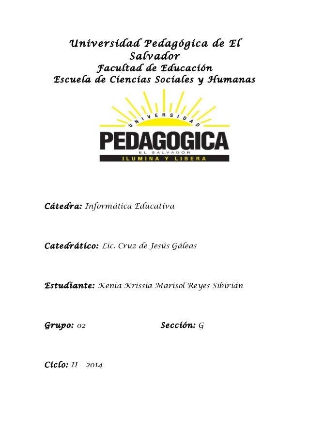 Universidad Pedagógica de El  Salvador  Facultad de Educación  Escuela de Ciencias Sociales y Humanas  Cátedra: Informátic...