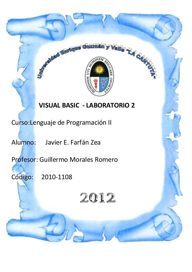 VISUAL BASIC - LABORATORIO 2 Curso:Lenguaje de Programación II Alumno:  Javier E. Farfán Zea  Profesor: Guillermo Morales ...
