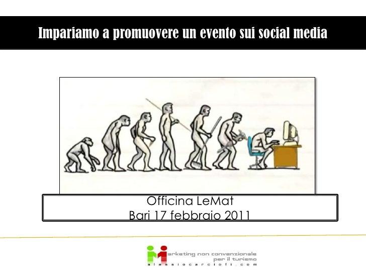 Impariamo a promuovere un evento sui social media<br />Officina LeMat<br />Bari 17 febbraio 2011<br />