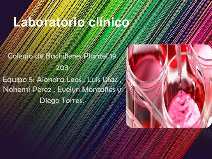 Laboratorio clínico Colegio de Bachilleres Plantel 19               203Equipo 5: Alondra Leos , Luis Díaz ,Nohemí Pérez , ...