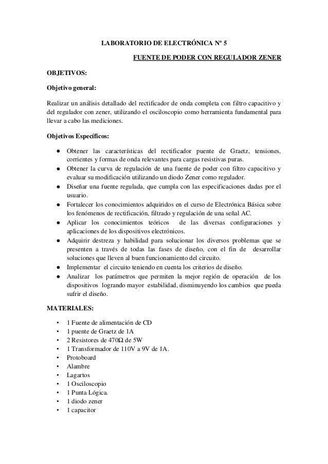 LABORATORIO DE ELECTRÓNICA Nº 5 FUENTE DE PODER CON REGULADOR ZENER OBJETIVOS: Objetivo general: Realizar un análisis deta...