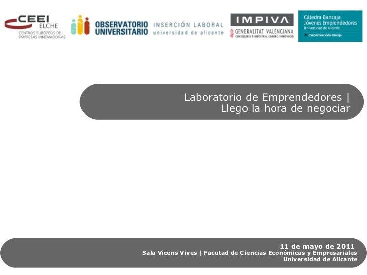 Laboratorio de Emprendedores |                   Llego la hora de negociar                                          11 de ...