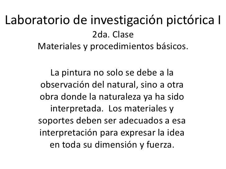 Laboratorio de investigación pictórica I                   2da. Clase      Materiales y procedimientos básicos.         La...