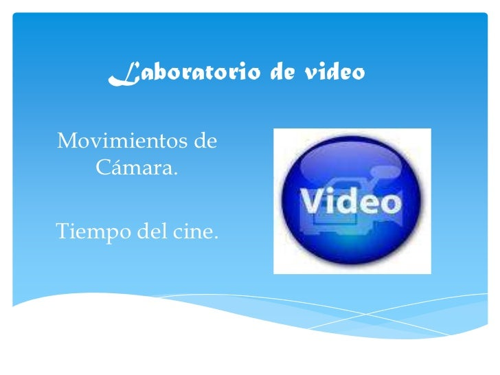 Laboratorio de video<br />Movimientos de Cámara.<br />Tiempo del cine.<br />