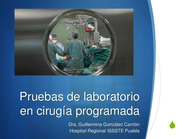 Pruebas de laboratorioen cirugía programada        Dra. Guillermina González Carrión        Hospital Regional ISSSTE Puebl...