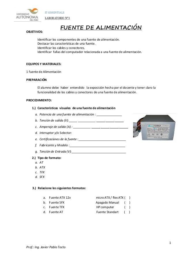 IT-ESSENTIALS LABORATORIO Nº1 1 Prof.: Ing. Javier Pablo Tocto OBJETIVOS: FUENTE DE ALIMENTACIÓN Identificar los component...