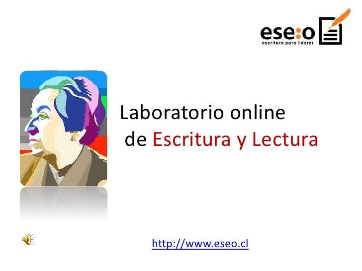 Laboratorio online de Escritura y Lectura   http://www.eseo.cl