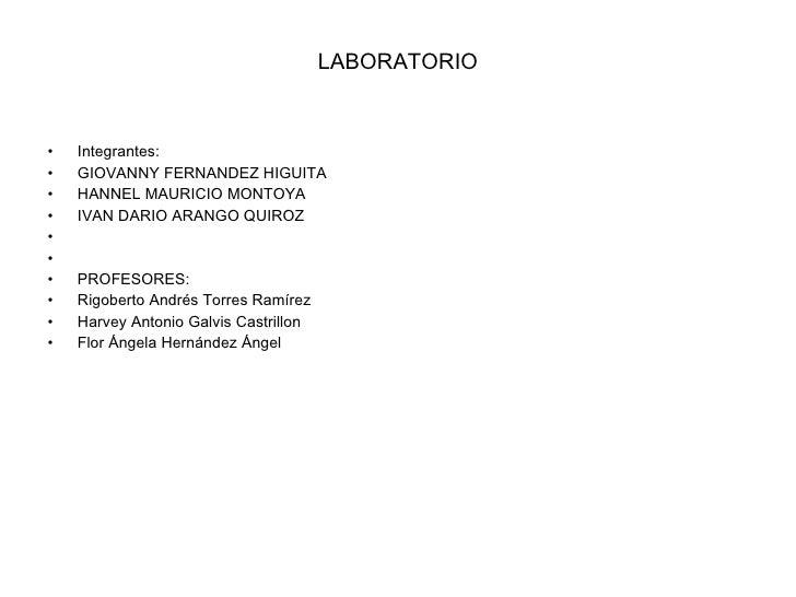 LABORATORIO <ul><li>Integrantes: </li></ul><ul><li>GIOVANNY FERNANDEZ HIGUITA </li></ul><ul><li>HANNEL MAURICIO MONTOYA </...