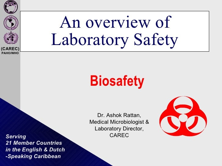 An overview of Laboratory Safety Biosafety   Dr. Ashok Rattan, Medical Microbiologist & Laboratory Director, CAREC