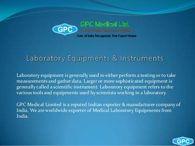 Laboratory equipment is generally used to either perform a testing or to takemeasurements and gather data. Larger or more ...