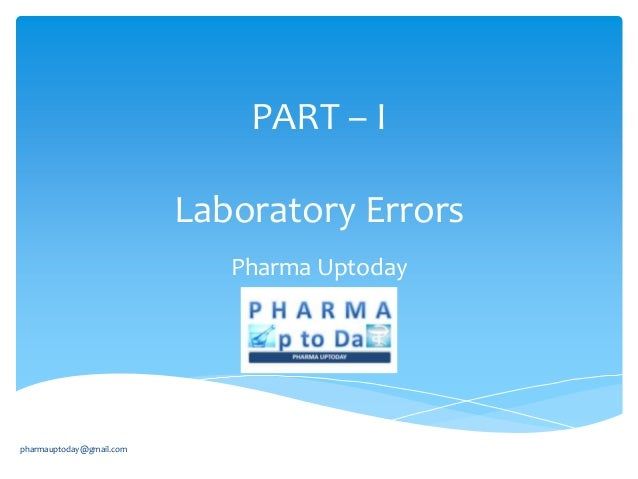 PART – I Laboratory Errors Pharma Uptoday  pharmauptoday@gmail.com