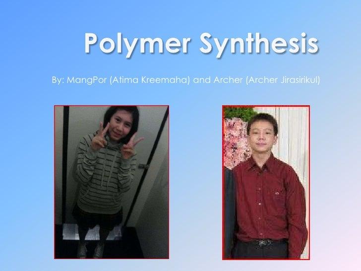 Polymer Synthesis<br />By: MangPor (AtimaKreemaha) and Archer (Archer Jirasirikul)<br />