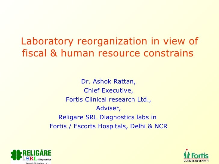 Laboratory reorganization in view of fiscal & human resource constrains  Dr. Ashok Rattan, Chief Executive, Fortis Clinica...
