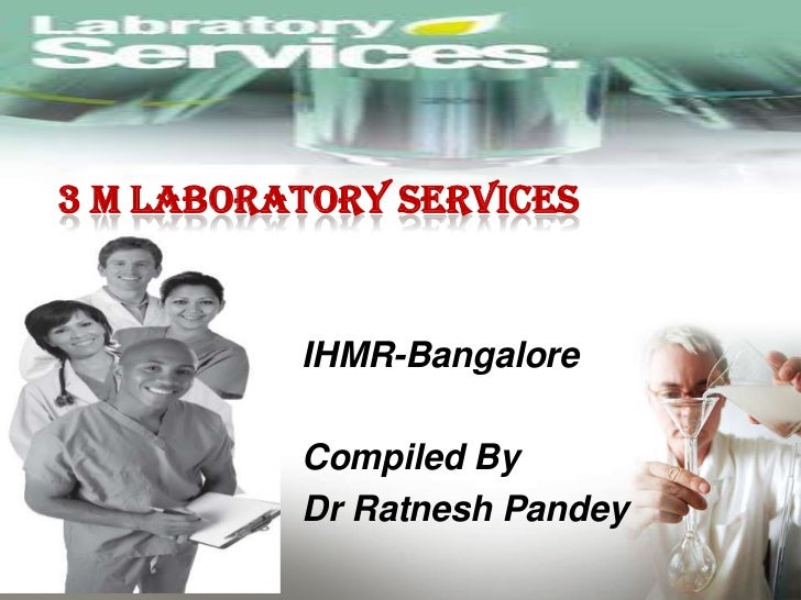 3 M LABORATORY SERVICES          IHMR-Bangalore          Compiled By          Dr Ratnesh Pandey