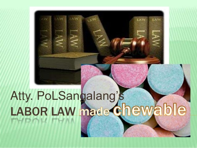 LABOR LAW MADE CHEWABLE (by Atty. PoL Sangalang)