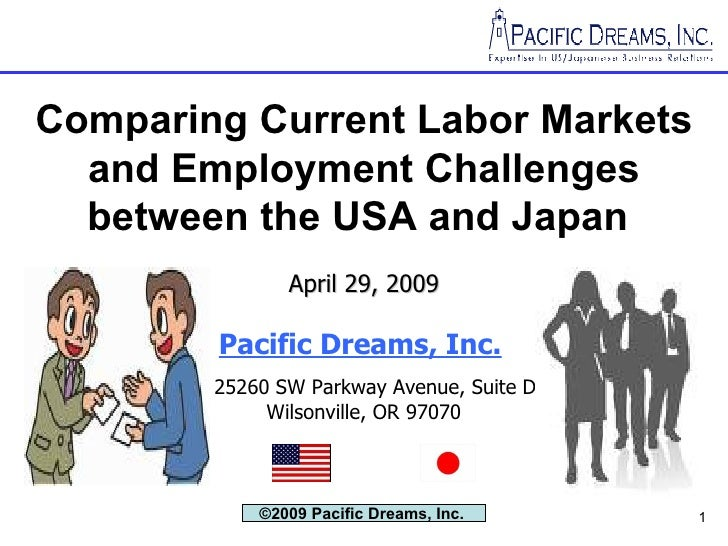 Comparing Current Labor Markets and Employment Challenges between the USA and Japan   April 29, 2009 Pacific Dreams, Inc. ...