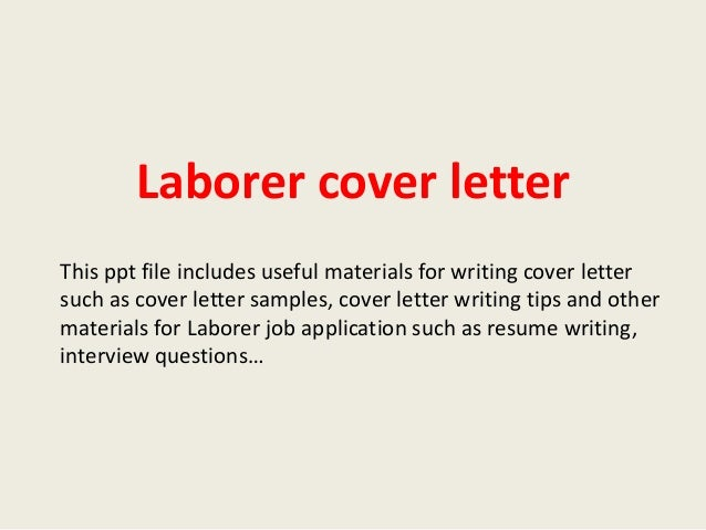 Laborer cover letter This ppt file includes useful materials for writing cover letter such as cover letter samples, cover ...