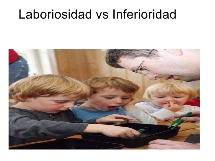Laboriosidad vs inferioridad (Erik Erikson)