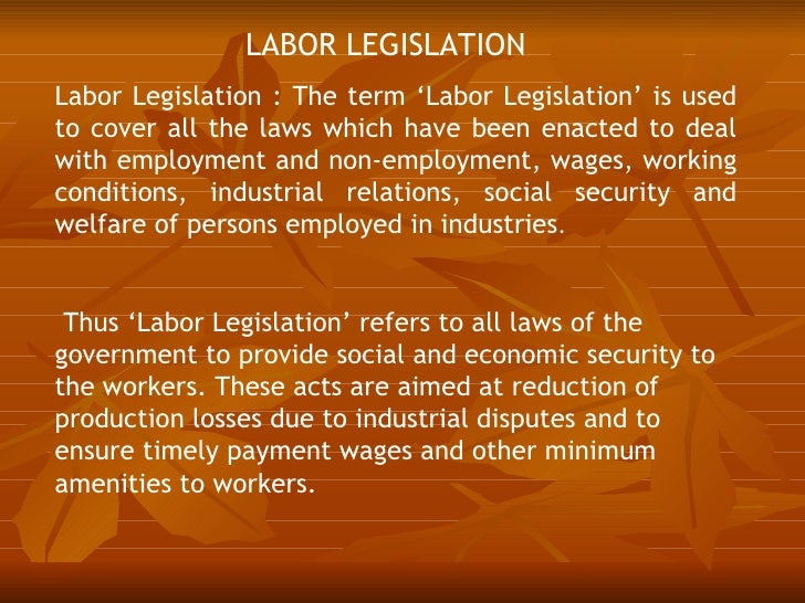 LABOR LEGISLATIONLabor Legislation : The term 'Labor Legislation' is usedto cover all the laws which have been enacted to ...