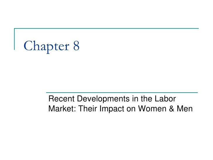 Chapter 8   Recent Developments in the Labor   Market: Their Impact on Women & Men